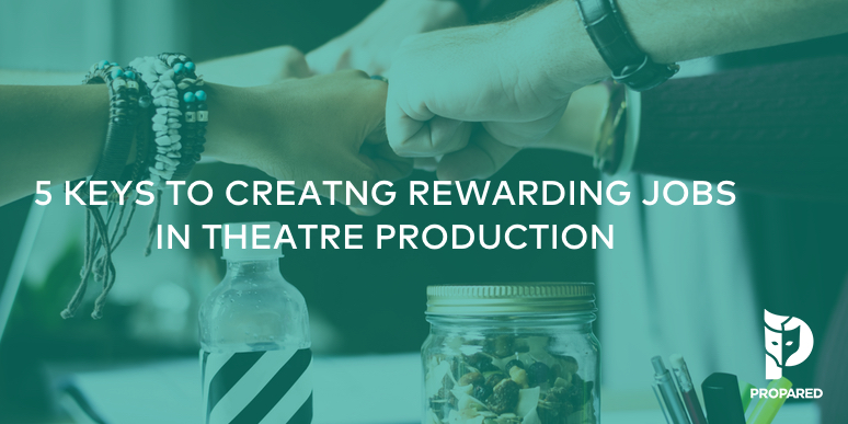 5 Keys to Creating Rewarding Jobs in Theatre Production
