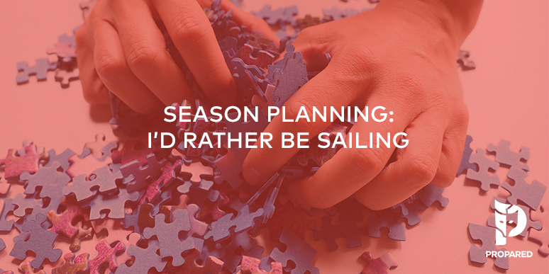 Season Planning: I'd Rather be Sailing