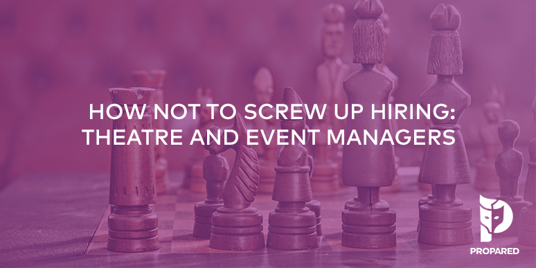 How to Not Screw Up Hiring Theatre & Event Managers