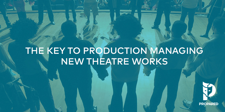 The Key to Production Managing New Theatre Works