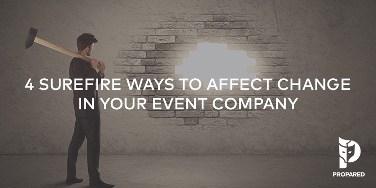 4 Surefire Ways To Affect Change in Your Event Company