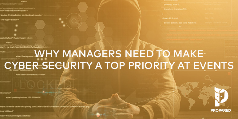 Why Managers Need to Make Cyber Security a Top Priority at Events