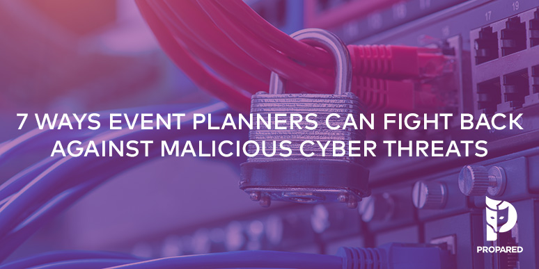 7 Ways Event Planners Can Fight Back Against Malicious Cyber Threats