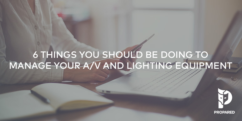 6 Things You Should Be Doing to Manage Your A/V and Lighting Equipment