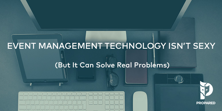 Event Management Technology Isn't Sexy (But it Can Solve Real Problems)