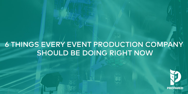 6 Things Every Event Production Company Should Be Doing Right Now