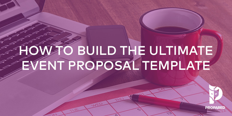 How to Build the Ultimate Event Proposal Template