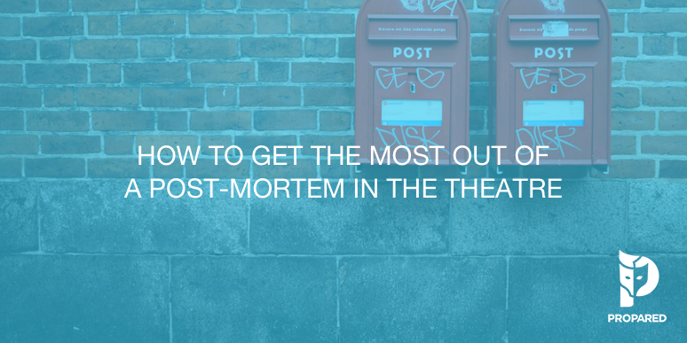 How to Get the Most Out of a Post Mortem in Theatre