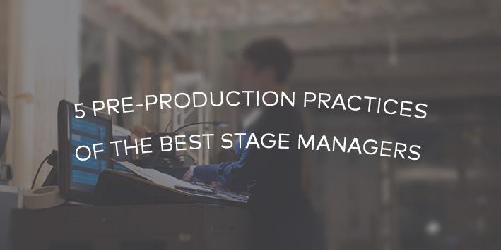 5 Pre-Production Practices of the Best Stage Managers