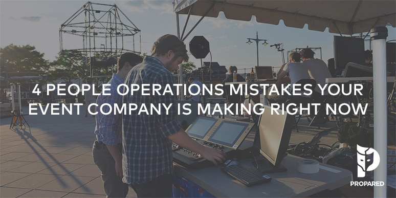 4 People Operations Mistakes Your Event Company is Making Right Now