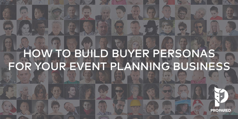 How to Build Buyer Personas for Your Event Planning Business