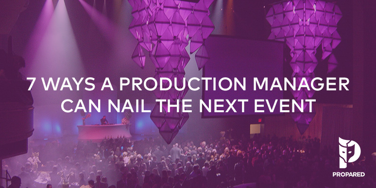7 Ways a Production Manager Can Nail the Next Event