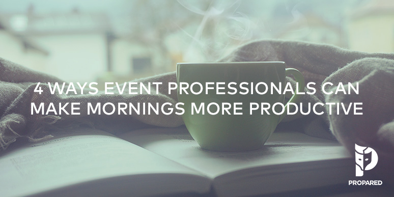 4 Ways Event Professionals Can Make Mornings More Productive