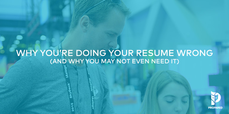 Why You're Doing Your Resume Wrong and Why You May Not Even Need It