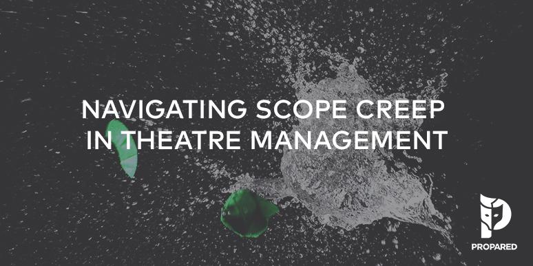Navigating Scope Creep in Theatre Management