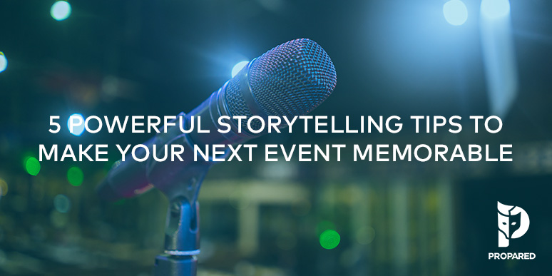 5 Powerful Storytelling Tips to Make Your Next Event Memorable