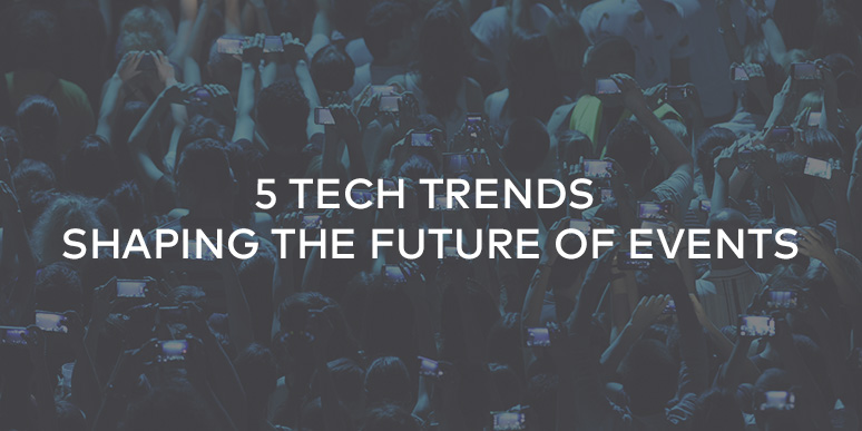 5 Tech Trends Shaping the Future of Events