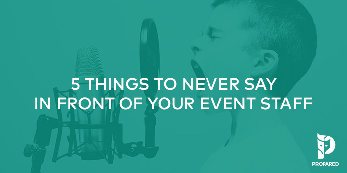 5 Things to Never Say in Front of Your Event Staff