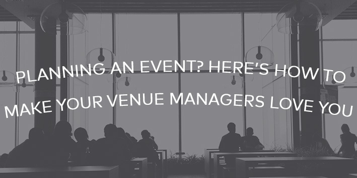 Planning an Event? Here's how to Make Venue Managers Love You
