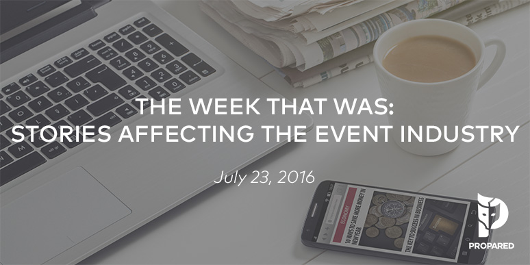 The Week That Was: Stories Affecting the Event Industry – July 23, 2016