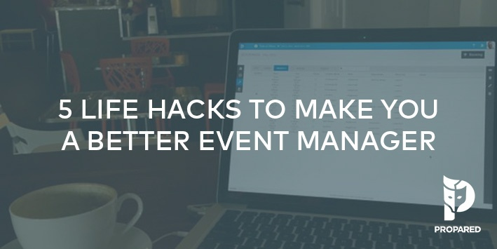 5 Life Hacks to Make You a Better Event Manager
